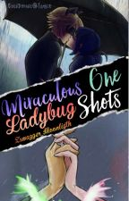 Miraculous Ladybug(One-Shots) by Zswagger_Moonligth