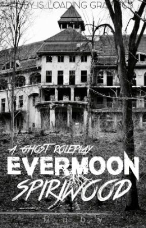 Evermoon Spiriwood: a ghost hunters roleplay. by Ruby_is_loading