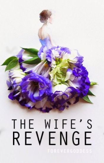 The Wife's Revenge (COMPLETED) - EDITING FOR A YEAR LONG -