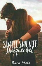Simplesmente Inesquecível by SaradeMelo0
