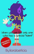 Only Me....[Completed✔] by LioraLaeticia