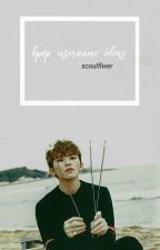 💌 •kpop username ideas• 💌 (#Wattys2017) by -silvergyuu
