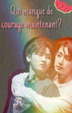 Qui manque de courage maintenant ?  by MissSteiya
