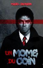 Un Môme du Coin [TERMINÉE - Michael Jackson's] by Magic-Jackson