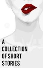 A Collection Of Short Stories by sexuallyfreewbu