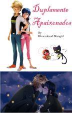 Duplamente Apaixonados - Miraculous LB by MiraculousLBfangirl