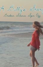 A Bully's Story ~ Broken Silence Spin Off by 1DaughterOfPoseidon