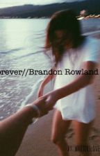 Forever//Brandon Rowland  by aestheticethan