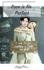 Love is NO Perfect by AngieFaa_