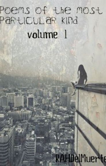 Poems- Of the most Particular Kind Volume 1