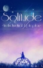 Solitude -An Individual Roleplay- by ThatAwkwardLadybug