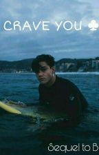 Crave You|♣ Grayson dolan - Sequel To Broken by cocochaneldolan