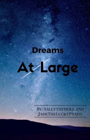 Dreams✬✬✬ At Large by JadeTheLuckyPanda