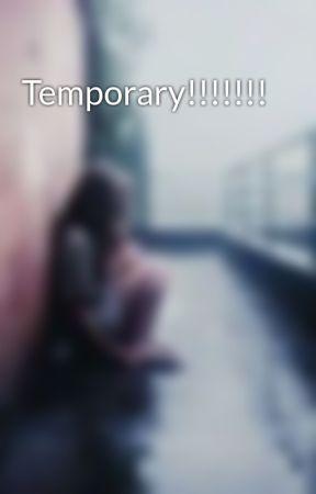 Temporary!!!!!!! by Hollyj3