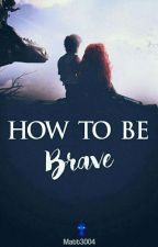 How to be brave by Matt3004