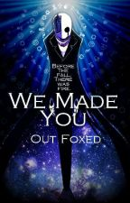 We Made You [Book I] by Out_Foxed