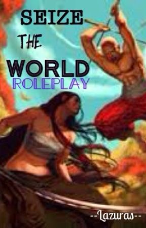Seize the world rp by --Lazuras--