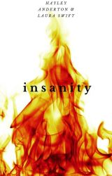 Insanity [2] by HayleyandLaura