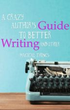 A Crazy Author's Guide to Better Writing by KuroHorizon