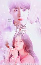 who are you???(FF JUNGKOOK ) by _yeonkookie_e