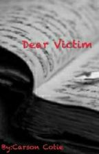 Dear Victim by Broken-Bride