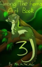 Among the Ferns : Art Book 3 by Milo_On_The_Moon