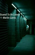 Scared To Be Lonely |Martin Garrix| by Rosles18