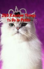200 Random Things to Do In Public by HollyKatt
