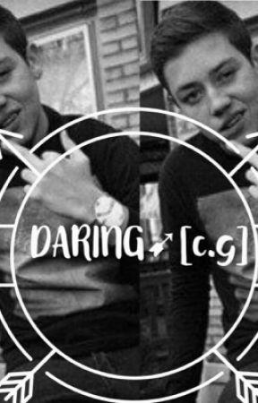 DARING ➹ [c.g fanfic] by walkingbait