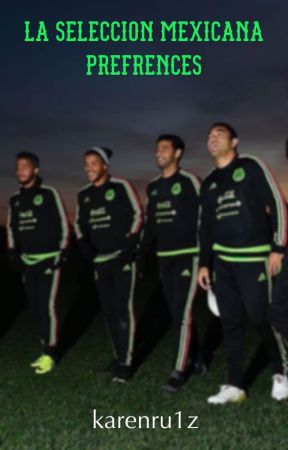 La seleccion Mexicana prefrences  by karenru1z