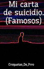 Mi carta de suicidio. (Famosos) by Luichi_WritesSins