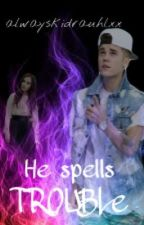 He spells trouble by alwayskidrauhlxx