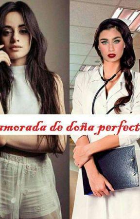ENAMORADA DE DOÑA PERFECTA(CAMREN G!P) by natjauregui1