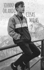 Cosas Malas 2 - Johnny Orlando. by httpxjyatt