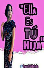 Ella es tu hija (Ruggarol)(hot)(terminada) by KarolMiIdola