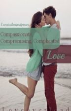 Compassionate, Compromising, Complicated Love by Loveissilentandgrows