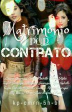 MATRIMONIO POR CONTRATO ||CAMREN|| by KP-Cmrn-5H-Bl