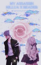 My Assassin (Killua X Reader) [COMPLETED] by MaddoxLove555