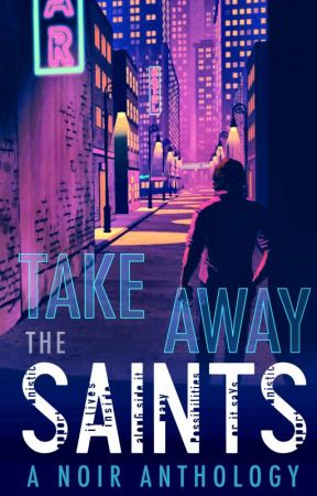 Take Away the Saints by AnthologyAddicts