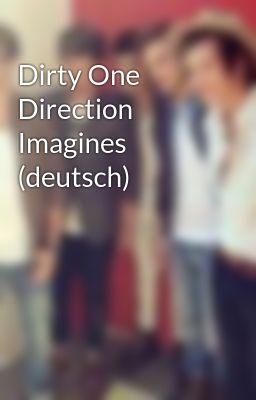 Dirty One Direction Imagines (deutsch) - Wattpad