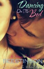 Dancing On the Bed (#3 A Love to White Rose) by beestinson