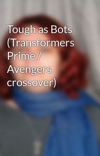 Tough as Bots (Transformers Prime / Avengers crossover