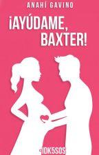 ¡Ayúdame, Baxter! by -idk5sos