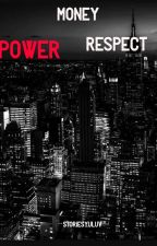Money, Power, Respect by storiesyuluv