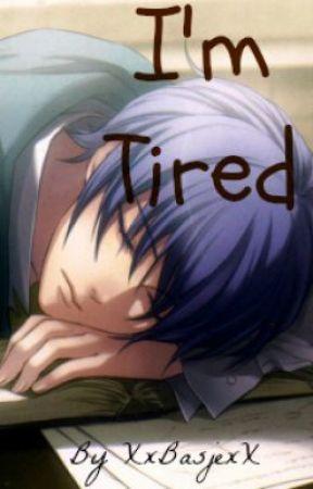 I'm Tired by XxBasjexX
