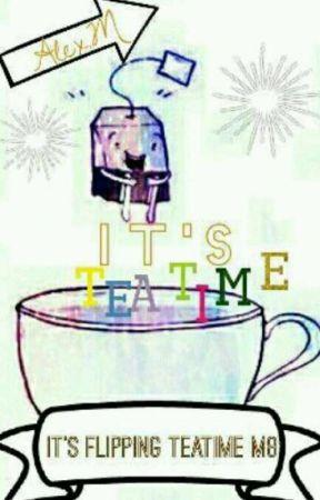 It's Teatime. by AlexIsAGayDemon