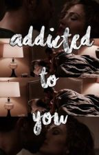 Addicted to You  by slayitlikejlo