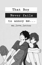 That Boy Never Fails To Annoy Me by my_love_letter