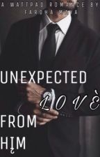 Unexpected Love From Him(completed ) by FardhaMaya9