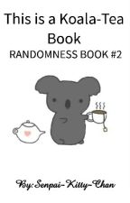 This is a Koala-Tea Book : Randomness Book #2! by Senpai-Kitty-Chan
